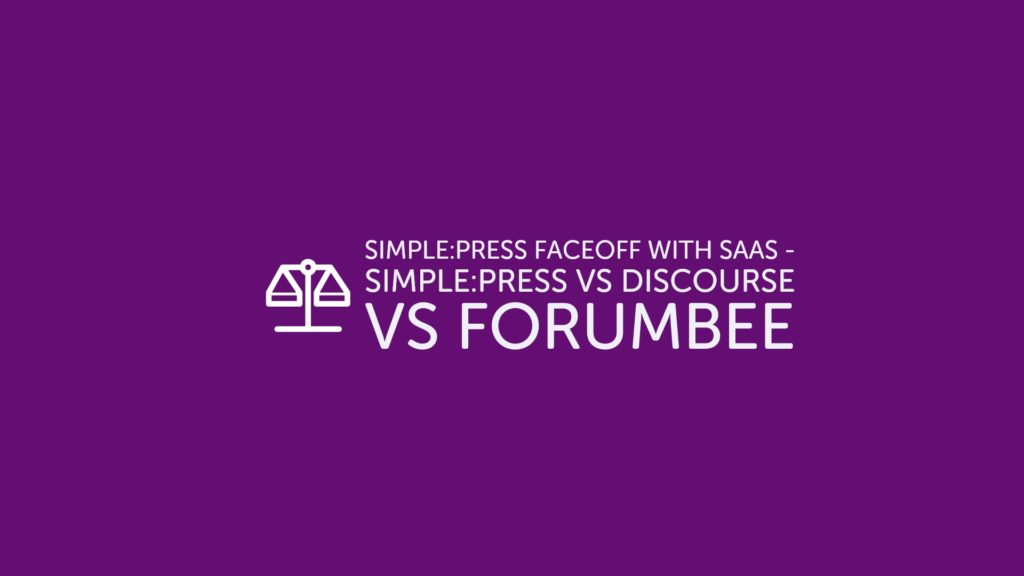 Simple_Press Faceoff With SAAS - Simple_Press vs Discourse vs ForumBee